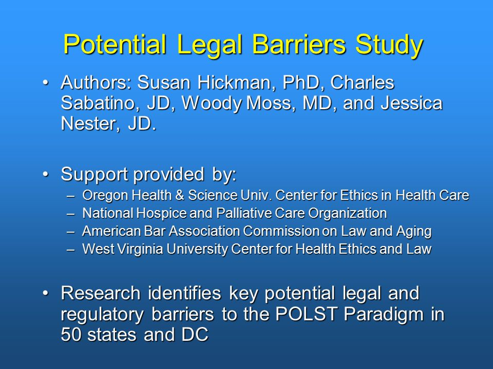 Potential Legal Barriers Study Authors: Susan Hickman, PhD, Charles Sabatino, JD, Woody Moss, MD, and Jessica Nester, JD.Authors: Susan Hickman, PhD,