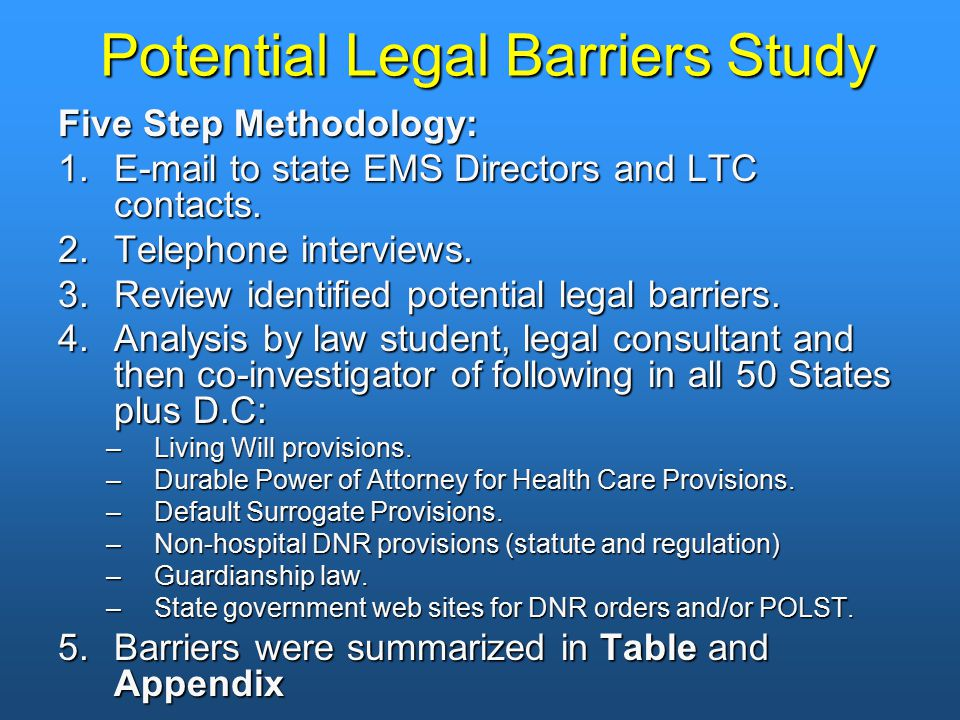 Potential Legal Barriers Study Five Step Methodology: 1.E-mail to state EMS Directors and LTC contacts. 2.Telephone interviews. 3.Review identified po