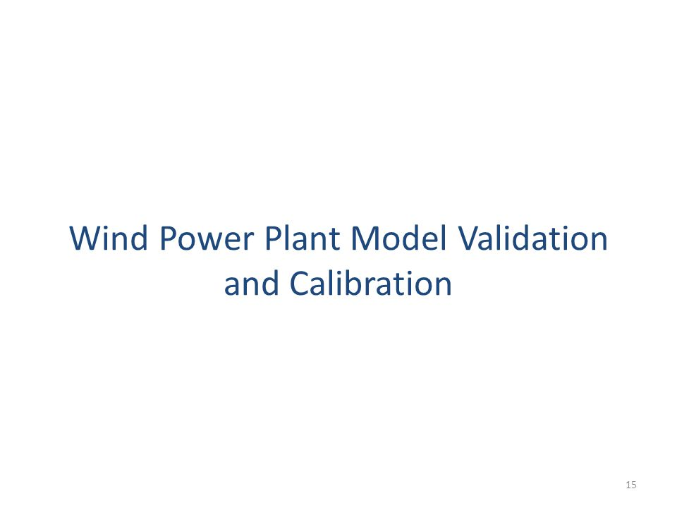 Wind Power Plant Model Validation and Calibration 15