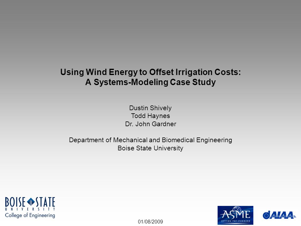 01/08/2009 Using Wind Energy to Offset Irrigation Costs: A Systems-Modeling Case Study Dustin Shively Todd Haynes Dr. John Gardner Department of Mecha