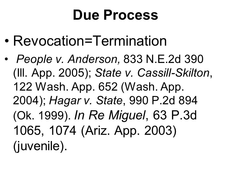 Due Process Revocation=Termination People v. Anderson, 833 N.E.2d 390 (Ill.