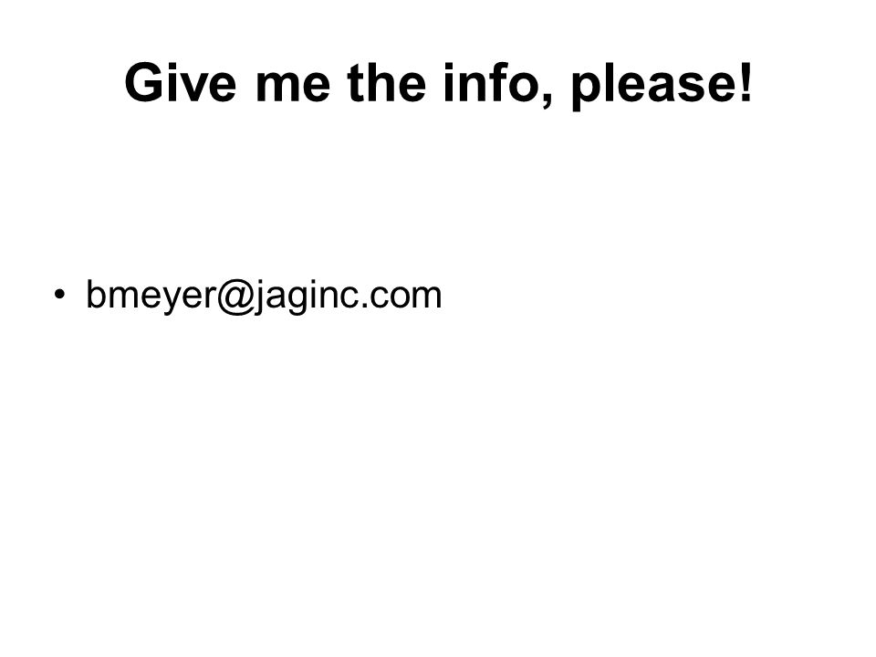 Give me the info, please! bmeyer@jaginc.com