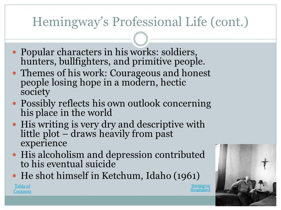 Hemingway's Professional Life (cont.) Popular characters in his works: soldiers, hunters, bullfighters, and primitive people.