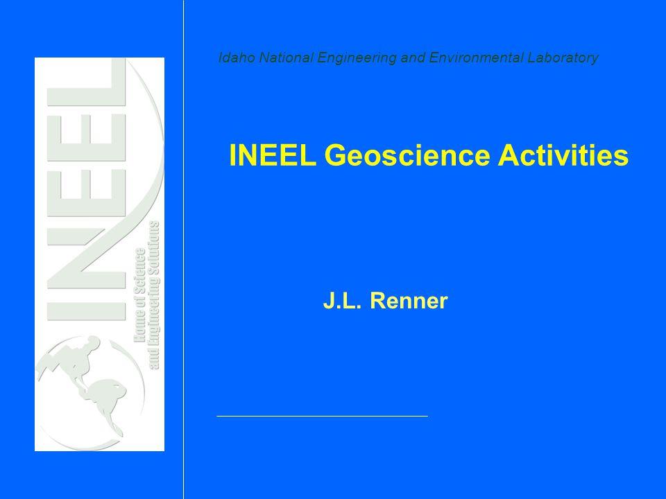 Idaho National Engineering and Environmental Laboratory INEEL Geoscience Activities J.L. Renner