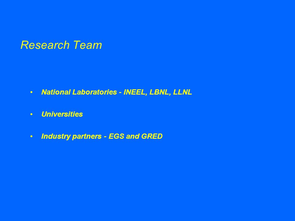 Research Team National Laboratories - INEEL, LBNL, LLNL Universities Industry partners - EGS and GRED