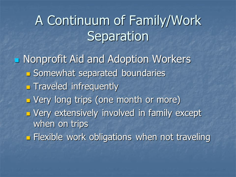 A Continuum of Family/Work Separation Nonprofit Aid and Adoption Workers Nonprofit Aid and Adoption Workers Somewhat separated boundaries Somewhat sep