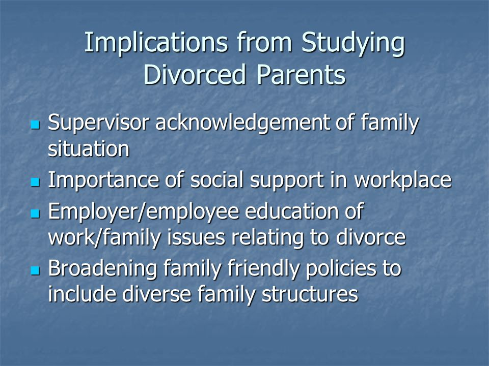 Implications from Studying Divorced Parents Supervisor acknowledgement of family situation Supervisor acknowledgement of family situation Importance o