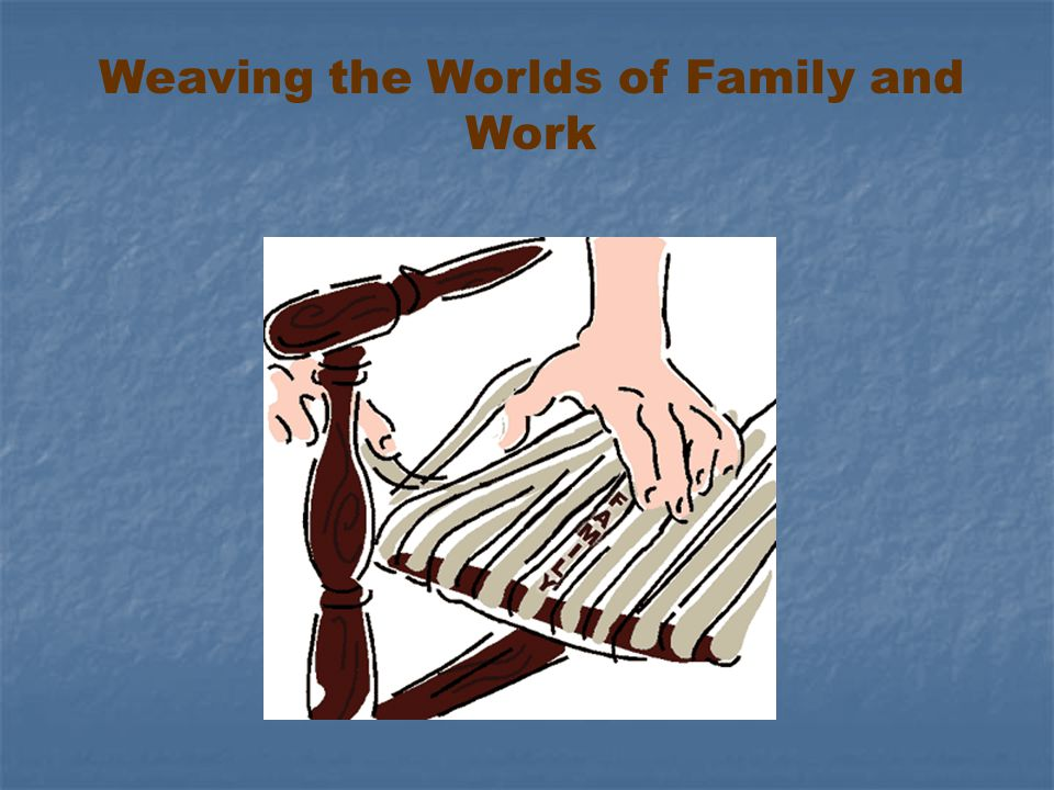 Weaving the Worlds of Family and Work