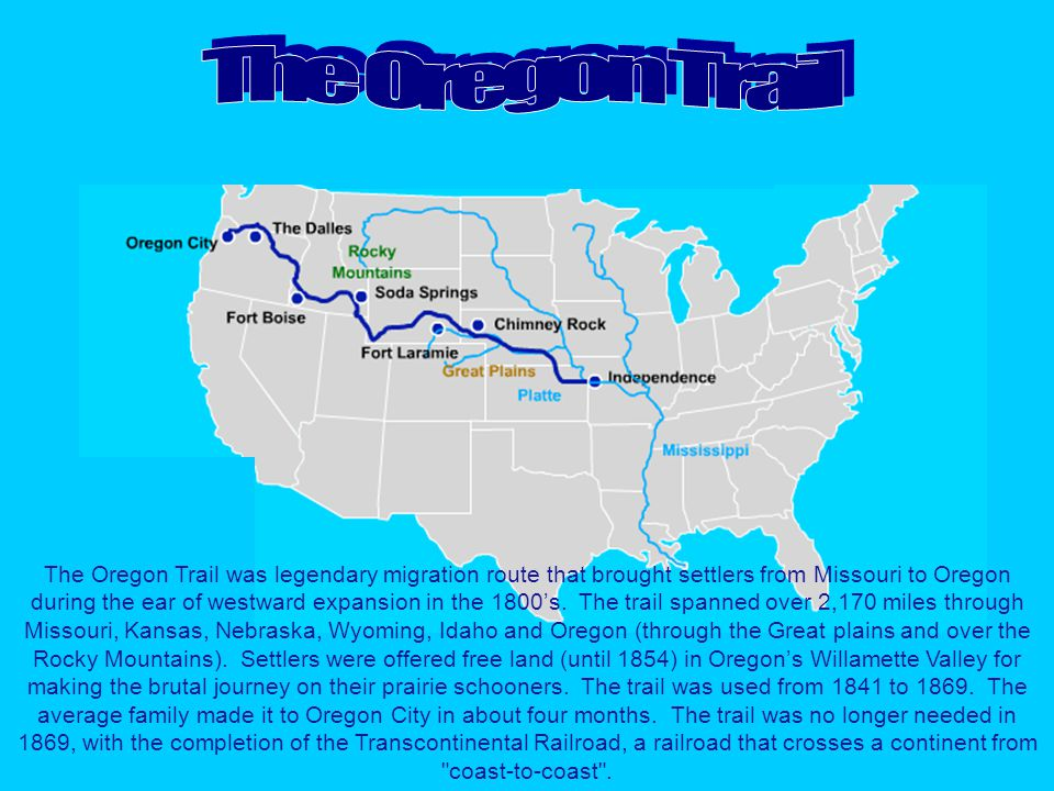 The Oregon Trail was legendary migration route that brought settlers from Missouri to Oregon during the ear of westward expansion in the 1800's. The t