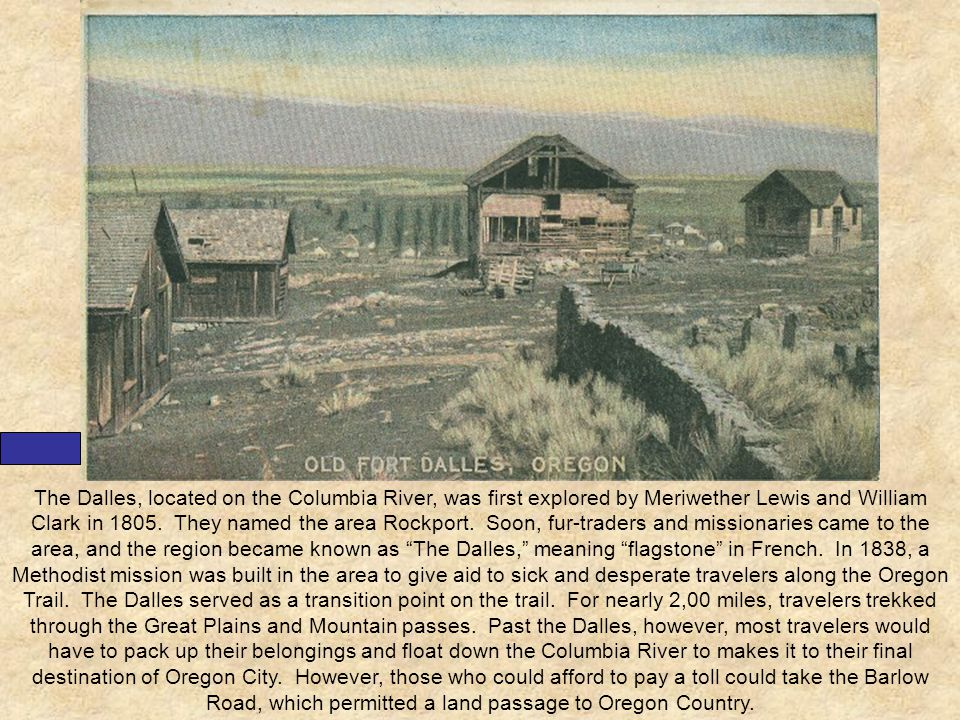 The Dalles, located on the Columbia River, was first explored by Meriwether Lewis and William Clark in 1805. They named the area Rockport. Soon, fur-t