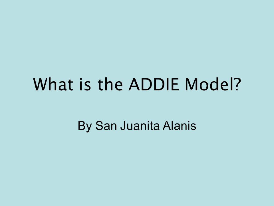 The ADDIE model is a systematic instructional design model consisting of five phases: –Analysis –Design –Development –Implementation –Evaluation This model is used in the development of instructional and training materials that may be needed in order to target a specific audience.