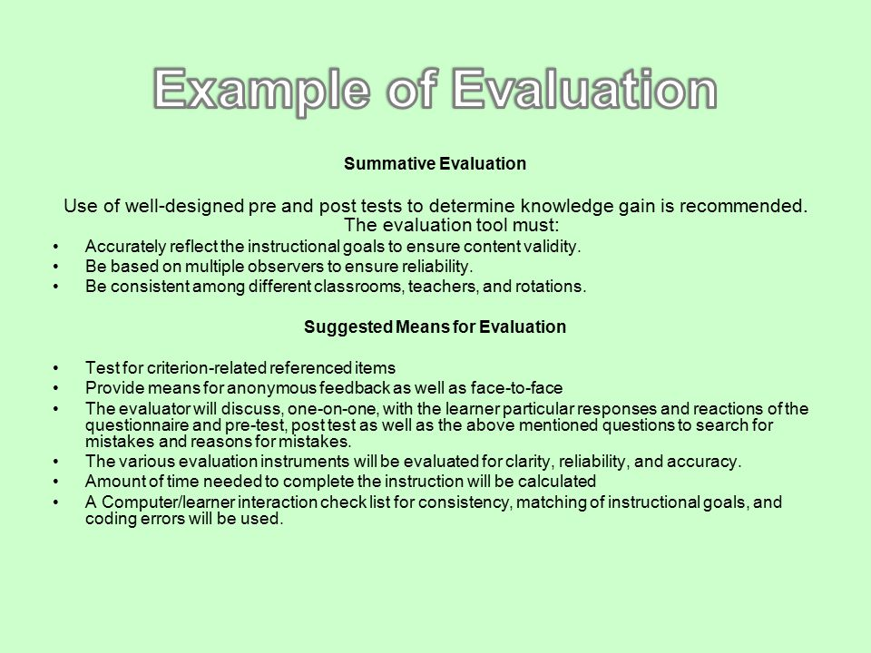 Summative Evaluation Use of well-designed pre and post tests to determine knowledge gain is recommended.