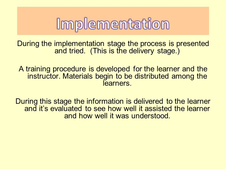 ADDIE Model phase 4: Implementation (Plan the instructional message and delivery) I.
