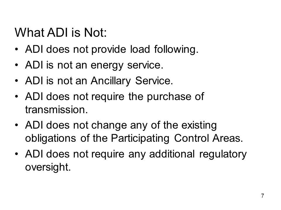 7 What ADI is Not: ADI does not provide load following.