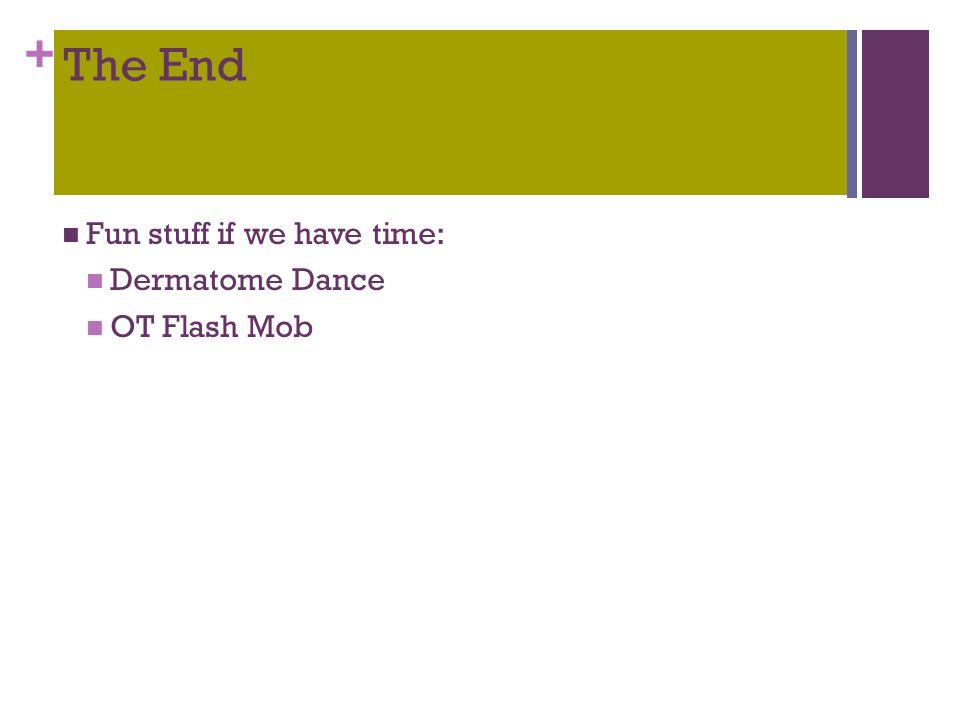 + The End Fun stuff if we have time: Dermatome Dance OT Flash Mob