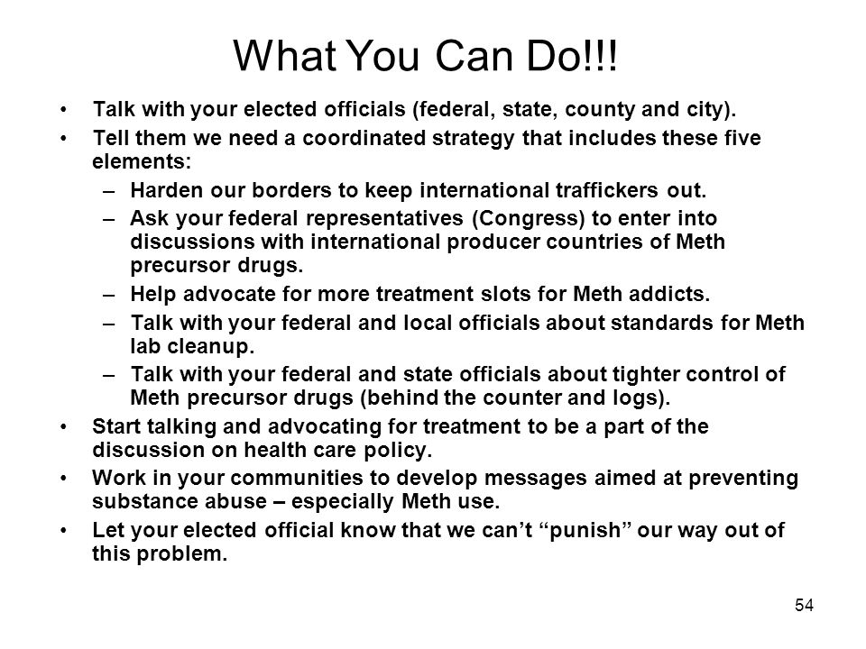 54 What You Can Do!!! Talk with your elected officials (federal, state, county and city). Tell them we need a coordinated strategy that includes these