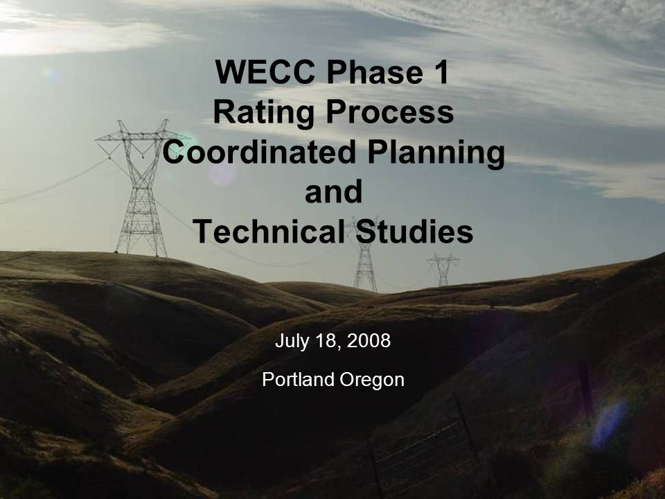 Order 2004 Sensitive 1 WECC Phase 1 Rating Process Coordinated Planning and Technical Studies July 18, 2008 Portland Oregon
