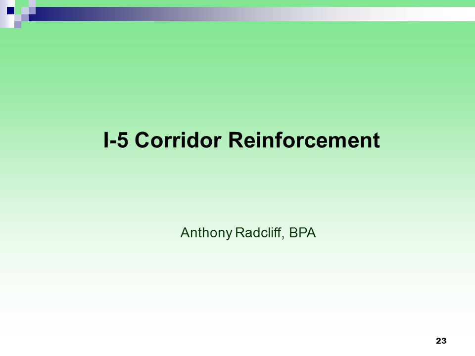 23 I-5 Corridor Reinforcement Anthony Radcliff, BPA
