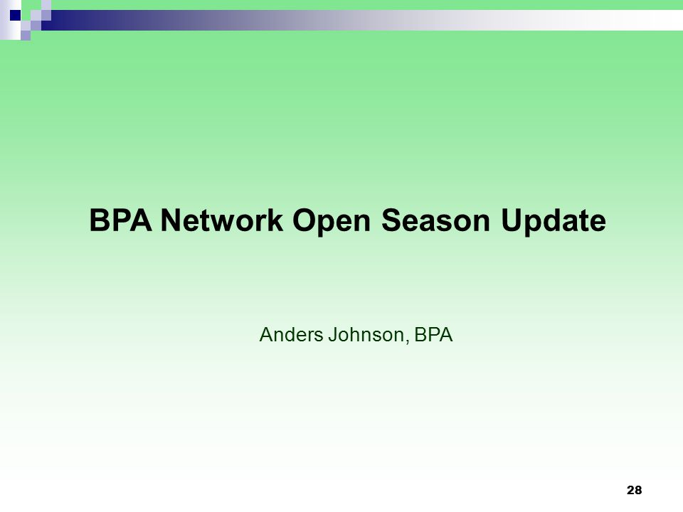 28 BPA Network Open Season Update Anders Johnson, BPA
