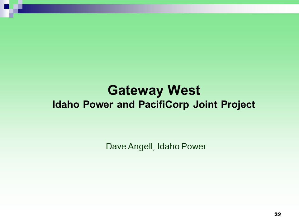 32 Gateway West Idaho Power and PacifiCorp Joint Project Dave Angell, Idaho Power