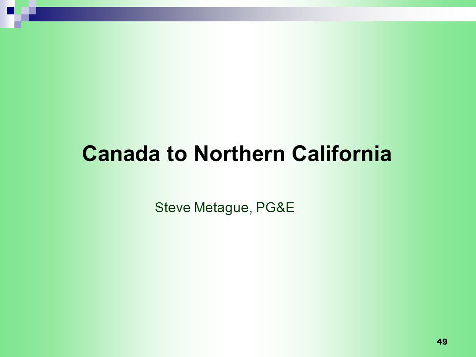 49 Canada to Northern California Steve Metague, PG&E