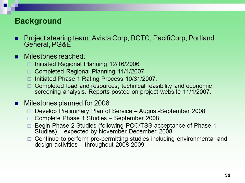 52 Background Project steering team: Avista Corp, BCTC, PacifiCorp, Portland General, PG&E Milestones reached:  Initiated Regional Planning 12/16/2006.