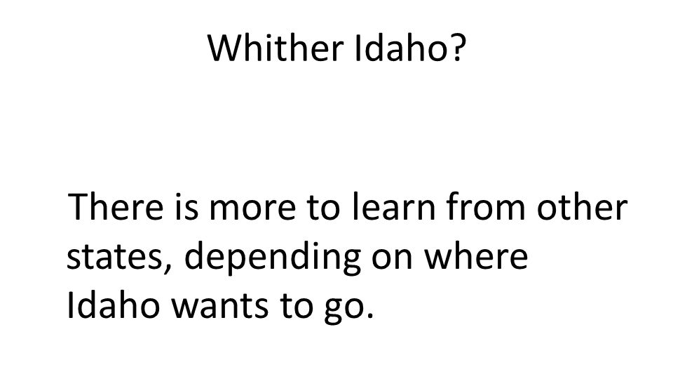 Whither Idaho There is more to learn from other states, depending on where Idaho wants to go.