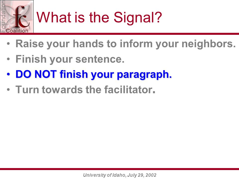 University of Idaho, July 29, 2002 What is the Signal? Raise your hands to inform your neighbors. Finish your sentence. DO NOT finish your paragraph.D