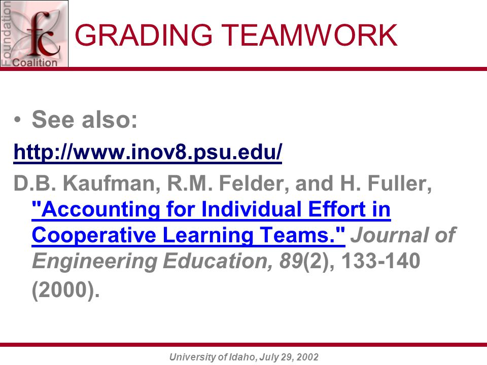 University of Idaho, July 29, 2002 GRADING TEAMWORK See also: http://www.inov8.psu.edu/ D.B.