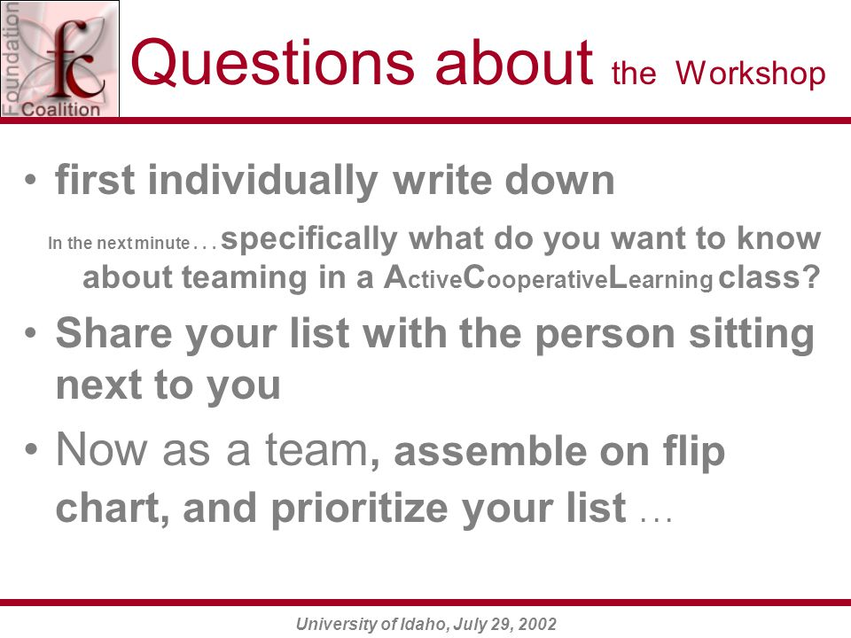 University of Idaho, July 29, 2002 Questions about the Workshop first individually write down In the next minute...