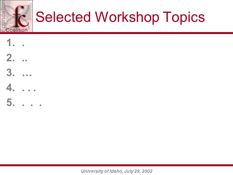 University of Idaho, July 29, 2002 Selected Workshop Topics 1.. 2... 3.… 4.... 5....