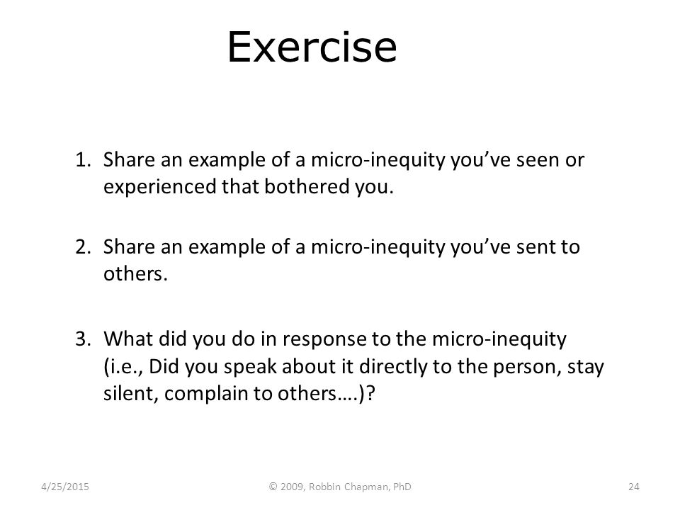 Exercise 1.Share an example of a micro-inequity you've seen or experienced that bothered you. 2.Share an example of a micro-inequity you've sent to ot