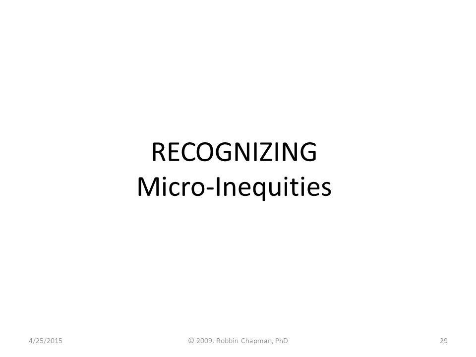 RECOGNIZING Micro-Inequities 4/25/201529© 2009, Robbin Chapman, PhD