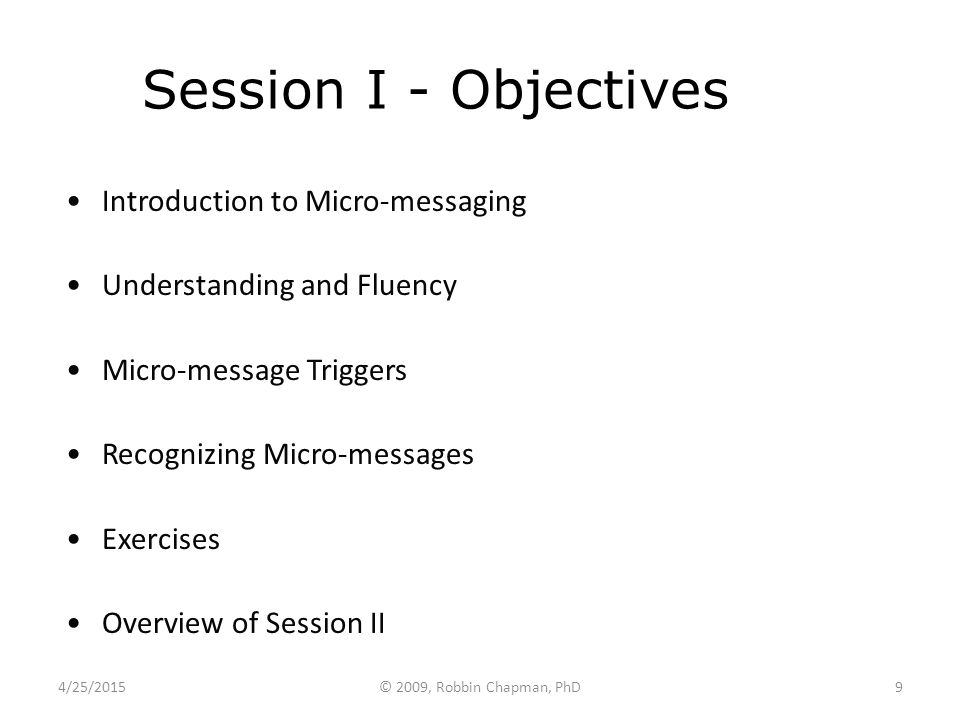 Session I - Objectives Introduction to Micro-messaging Understanding and Fluency Micro-message Triggers Recognizing Micro-messages Exercises Overview