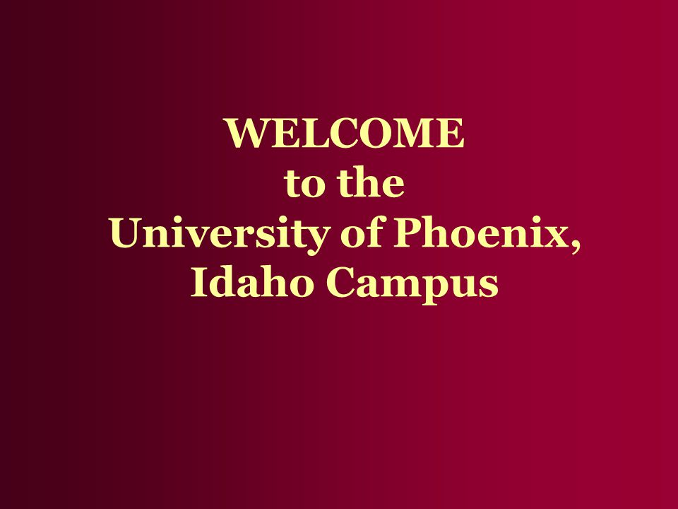 WELCOME to the University of Phoenix, Idaho Campus