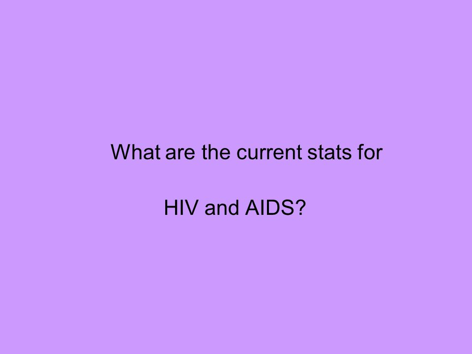What are the current stats for HIV and AIDS?