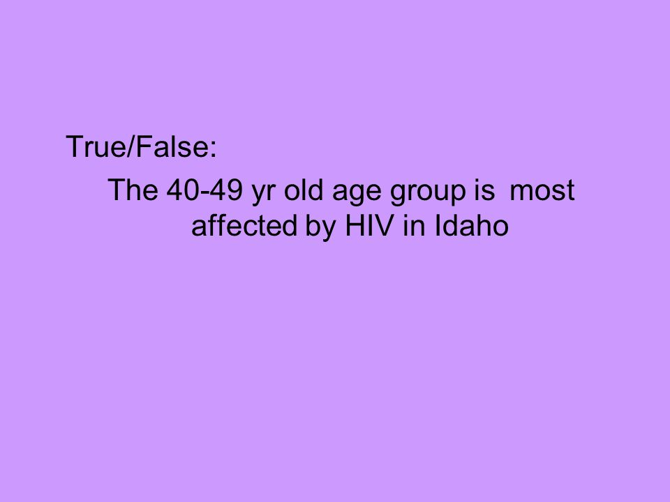 True/False: The 40-49 yr old age group is most affected by HIV in Idaho