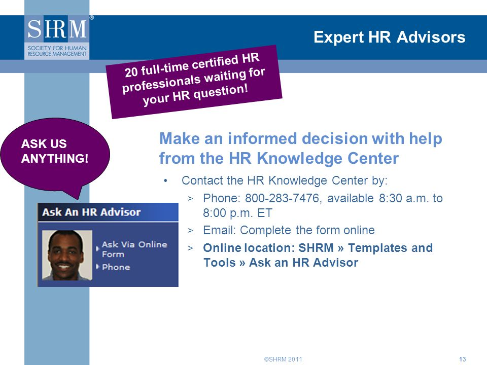 ©SHRM 2011 Expert HR Advisors Contact the HR Knowledge Center by: > Phone: 800-283-7476, available 8:30 a.m.