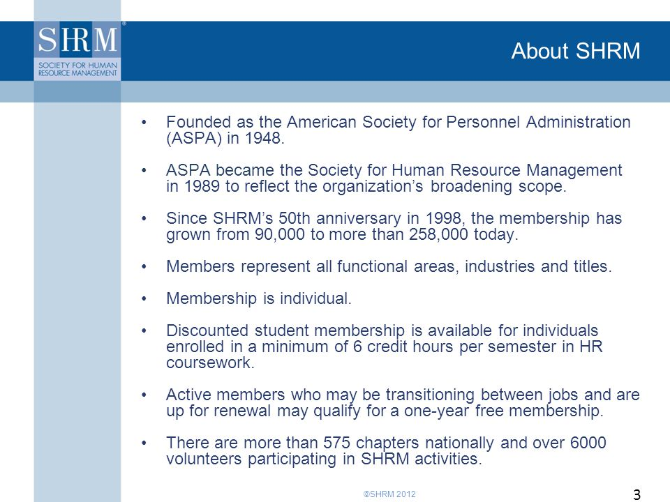 ©SHRM 2012 About SHRM Founded as the American Society for Personnel Administration (ASPA) in 1948.