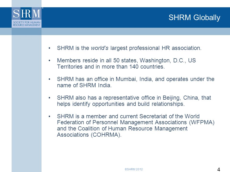©SHRM 2012 SHRM Globally SHRM is the world's largest professional HR association.