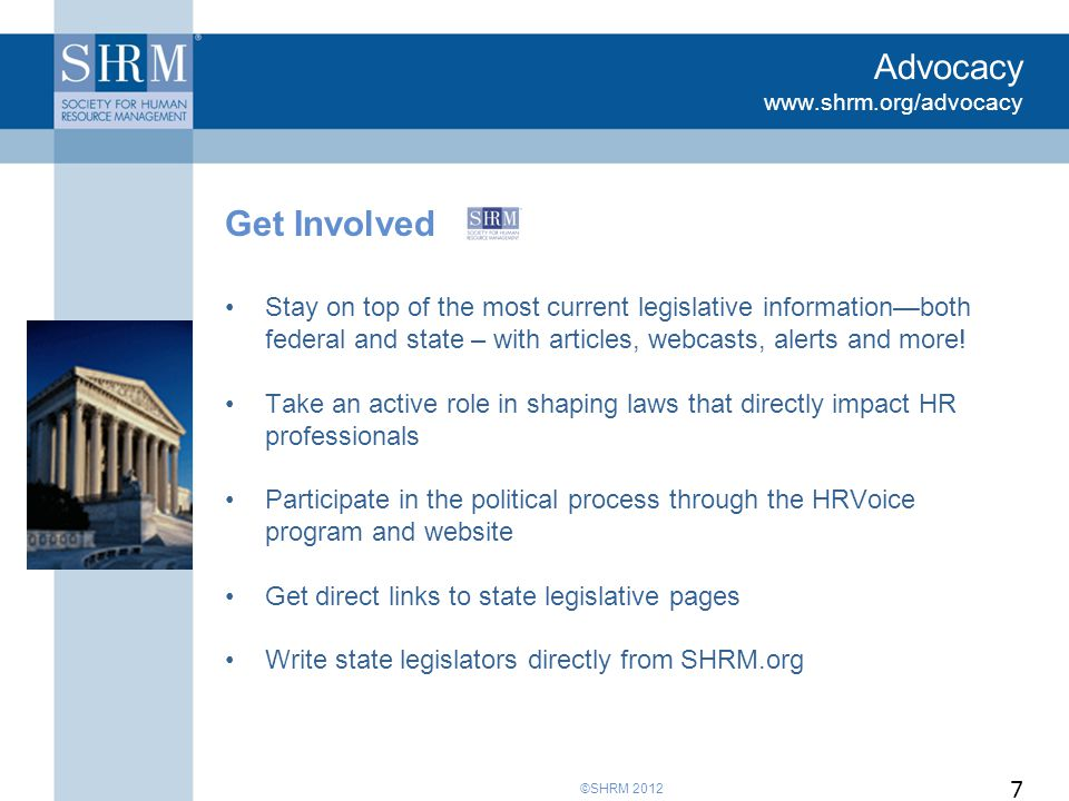 ©SHRM 2012 Advocacy www.shrm.org/advocacy Stay on top of the most current legislative information—both federal and state – with articles, webcasts, alerts and more.