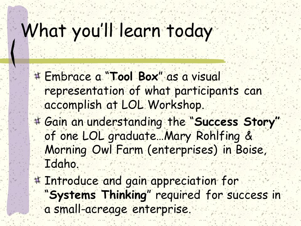 What you'll learn today Embrace a Tool Box as a visual representation of what participants can accomplish at LOL Workshop.