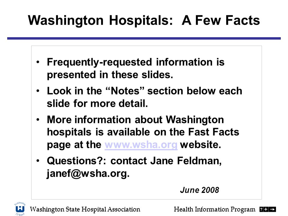 Washington State Hospital AssociationHealth Information Program Washington Hospitals: A Few Facts Frequently-requested information is presented in these slides.