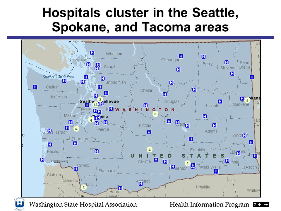 Hospitals cluster in the Seattle, Spokane, and Tacoma areas Washington State Hospital AssociationHealth Information Program 2 4 2 2 2 2 2 4 12