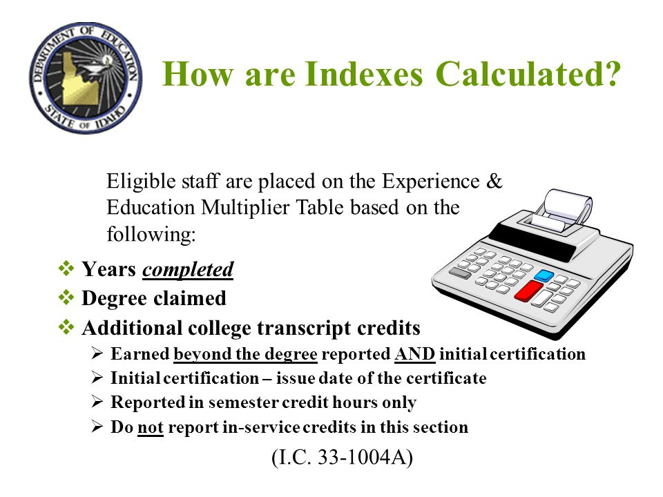 How are Indexes Calculated?  Years completed  Degree claimed  Additional college transcript credits  Earned beyond the degree reported AND initial