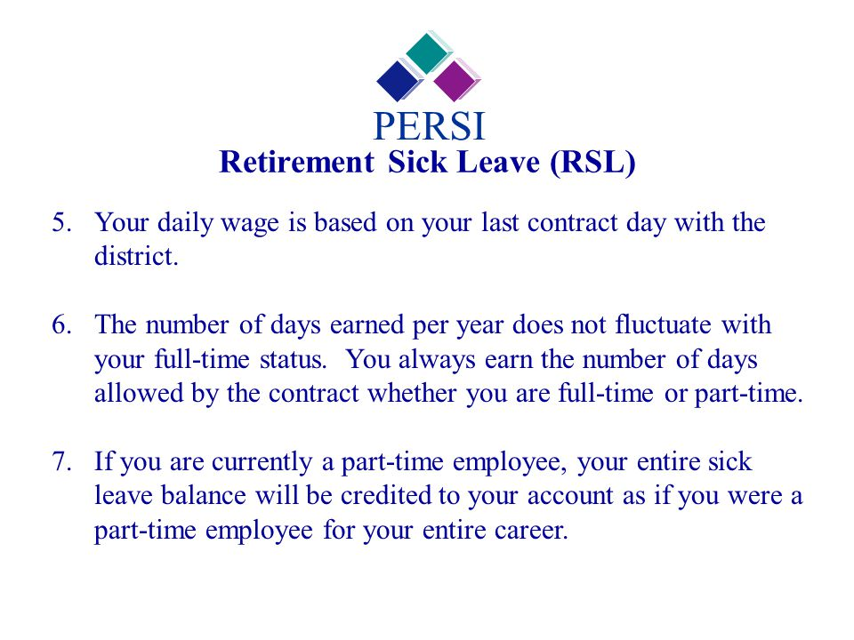 Retirement Sick Leave (RSL) PERSI 5.Your daily wage is based on your last contract day with the district. 6.The number of days earned per year does no