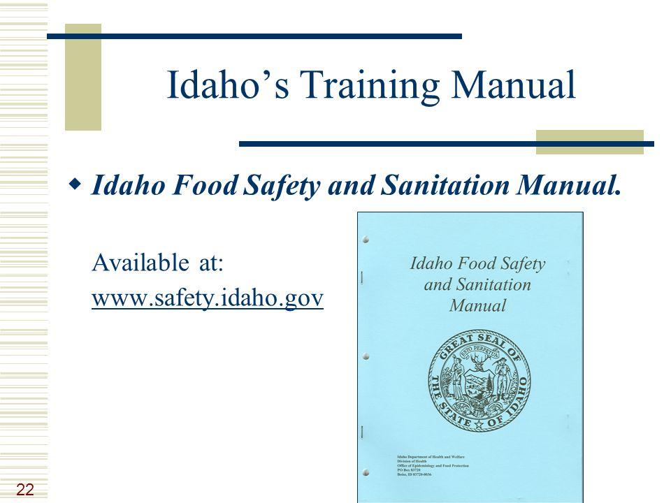 22 Idaho's Training Manual  Idaho Food Safety and Sanitation Manual.