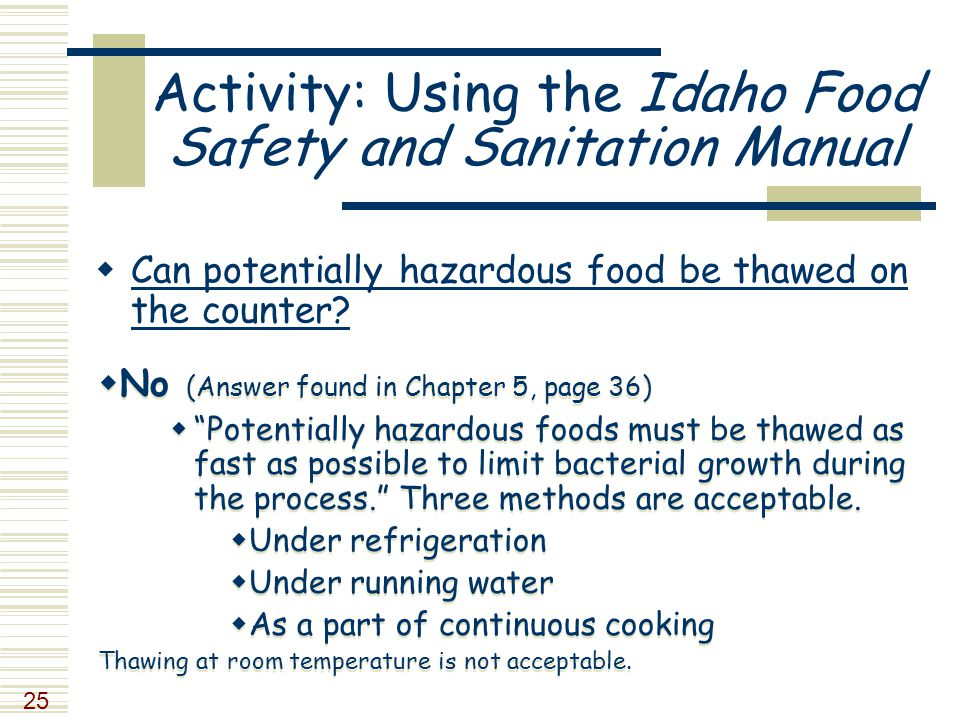 25 Activity: Using the Idaho Food Safety and Sanitation Manual  Can potentially hazardous food be thawed on the counter.