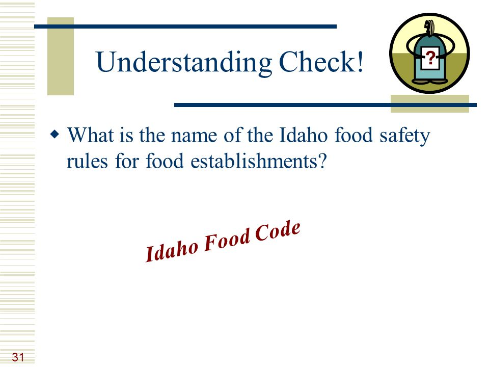 31 Understanding Check.  What is the name of the Idaho food safety rules for food establishments.