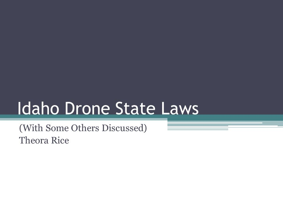 Idaho Drone State Laws (With Some Others Discussed) Theora Rice